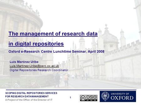 SCOPING DIGITAL REPOSITORIES SERVICES FOR RESEARCH DATA MANAGEMENT A Project of the Office of the Director of IT 1 The management of research data in digital.
