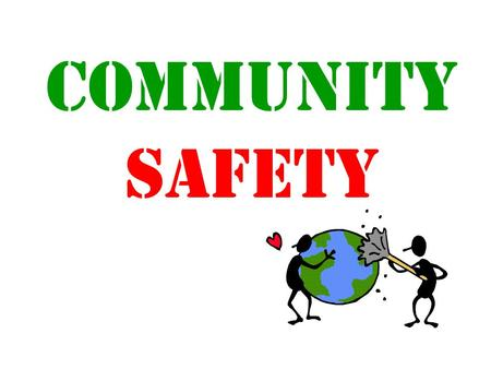 Community Safety. The Safety Solution Here are some ways you can be part of the safety solution.
