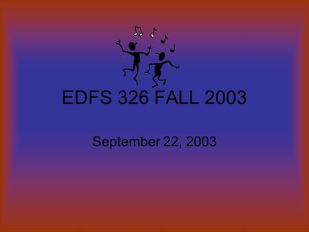 EDFS 326 FALL 2003 September 22, 2003. Agenda September 22, 2003 Class Activities A: PowerPoint Introduction to PowerPoint (for some of you) or putting.