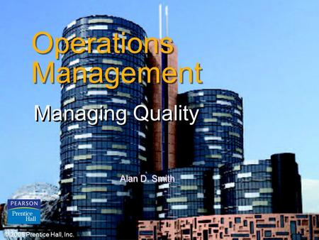 © 2006 Prentice Hall, Inc.6 – 1 Operations Management Managing Quality © 2006 Prentice Hall, Inc. Alan D. Smith.