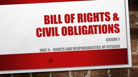 BILL OF RIGHTS & CIVIL OBLIGATIONS LESSON 1 UNIT 4 – RIGHTS AND RESPONSIBILITIES OF CITIZENS.