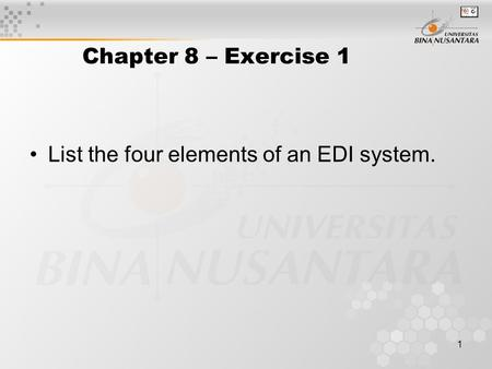 Chapter 8 – Exercise 1 List the four elements of an EDI system.