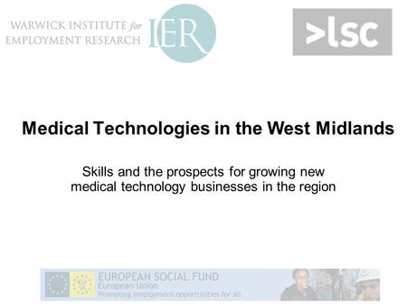Medical Technologies in the West Midlands Skills and the prospects for growing new medical technology businesses in the region.