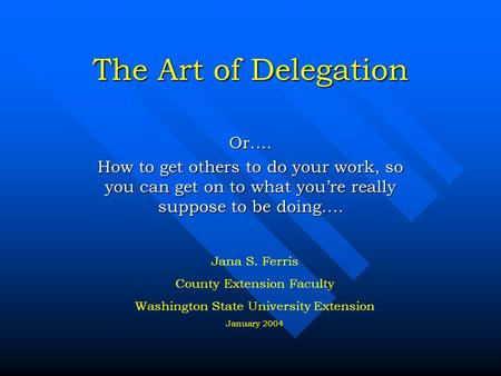 The Art of Delegation Or….