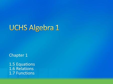 Chapter 1 1.5 Equations 1.6 Relations 1.7 Functions.