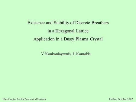 Existence and Stability of Discrete Breathers in a Hexagonal Lattice Application in a Dusty Plasma Crystal V. Koukouloyannis, I. Kourakis Hamiltonian Lattice.