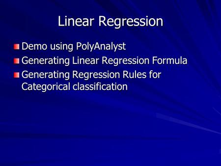 Linear Regression Demo using PolyAnalyst Generating Linear Regression Formula Generating Regression Rules for Categorical classification.