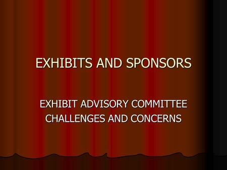 EXHIBITS AND SPONSORS EXHIBIT ADVISORY COMMITTEE CHALLENGES AND CONCERNS.