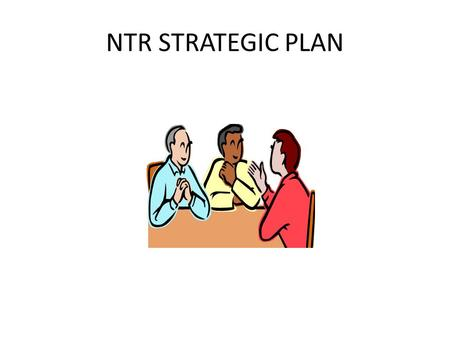 NTR STRATEGIC PLAN. Strategic Planning is a process by which an organization or a business can plan its activities or work product in such a way as to.