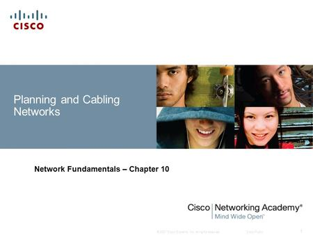 © 2007 Cisco Systems, Inc. All rights reserved.Cisco Public 1 Planning and Cabling Networks Network Fundamentals – Chapter 10.
