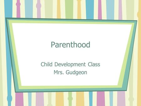 Child Development Class Mrs. Gudgeon