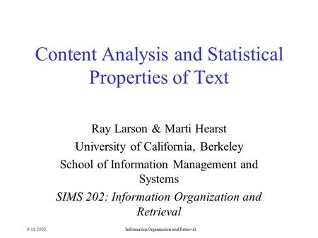 9/11/2000Information Organization and Retrieval Content Analysis and Statistical Properties of Text Ray Larson & Marti Hearst University of California,