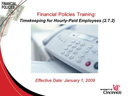 Financial Policies Training: Timekeeping for Hourly-Paid Employees (2.7.2) Effective Date: January 1, 2009.