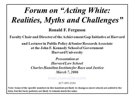 "Forum on ""Acting White: Realities, Myths and Challenges"" Ronald F. Ferguson Faculty Chair and Director of the Achievement Gap Initiative at Harvard and."