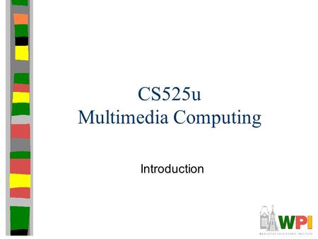 CS525u Multimedia Computing Introduction. Introduction Purpose Brief introduction to: –Digital Audio –Digital Video –Perceptual Quality –Network Issues.