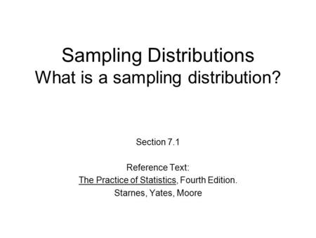 Sampling Distributions What is a sampling distribution?