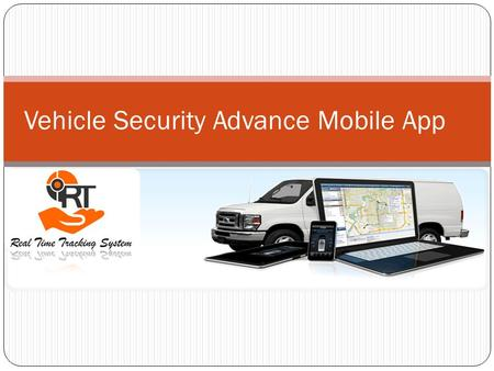Vehicle Security Advance Mobile App. Always Connected with your Car Connected with your Car even though, your car is parked at unknown place.