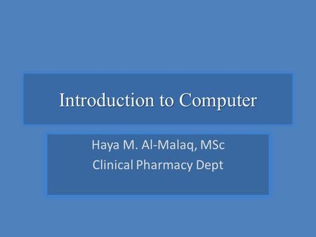 Introduction to Computer Haya M. Al-Malaq, MSc Clinical Pharmacy Dept.