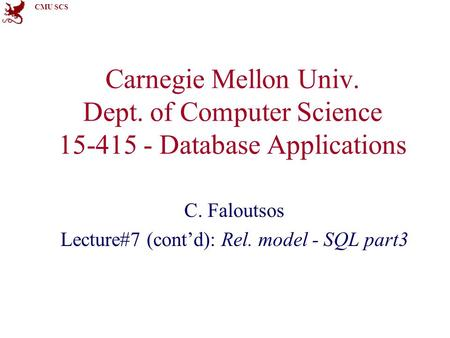 CMU SCS Carnegie Mellon Univ. Dept. of Computer Science 15-415 - Database Applications C. Faloutsos Lecture#7 (cont'd): Rel. model - SQL part3.