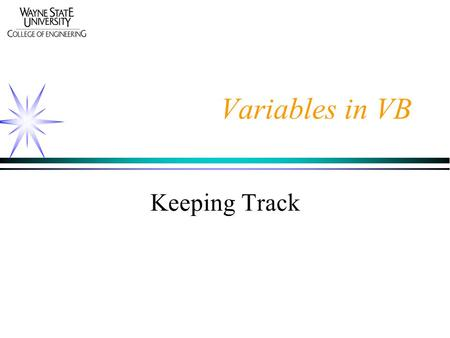 Variables in VB Keeping Track. Variables Variables are named places in the computer memory that hold information. Variables hold only a single value at.