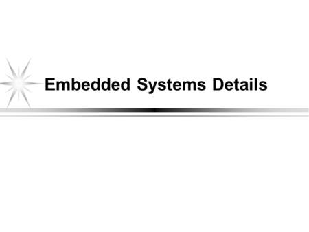 Embedded Systems Details. Object Model: Four main system objects or classes Controller object might be made up of several controllers is the brains of.