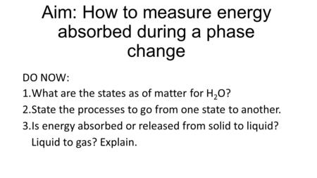Aim: How to measure energy absorbed during a phase change