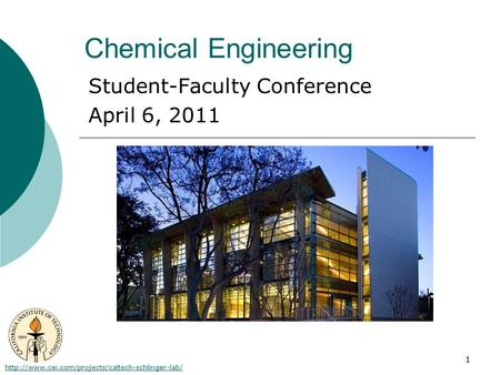 1 Chemical Engineering Student-Faculty Conference April 6, 2011