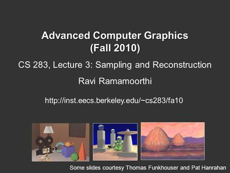 Advanced Computer Graphics (Fall 2010) CS 283, Lecture 3: Sampling and Reconstruction Ravi Ramamoorthi  Some slides.