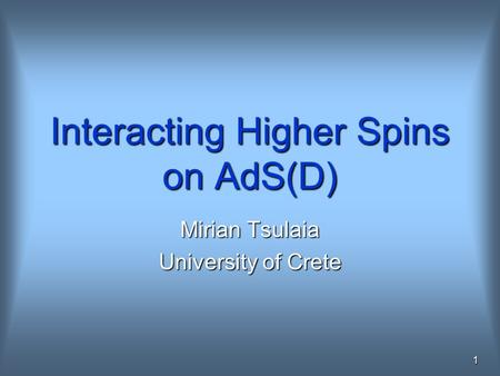 1 Interacting Higher Spins on AdS(D) Mirian Tsulaia University of Crete.