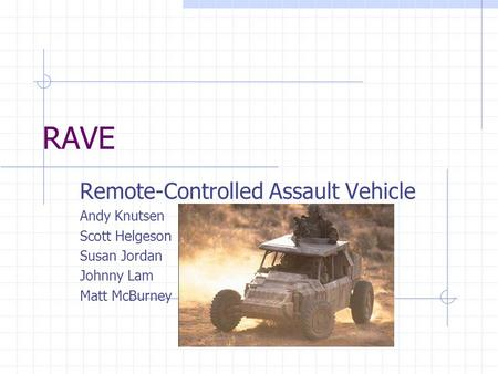 RAVE Remote-Controlled Assault Vehicle Andy Knutsen Scott Helgeson Susan Jordan Johnny Lam Matt McBurney.
