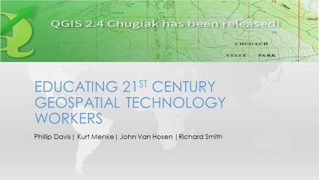 Phillip Davis| Kurt Menke| John Van Hosen |Richard Smith EDUCATING 21 ST CENTURY GEOSPATIAL TECHNOLOGY WORKERS.