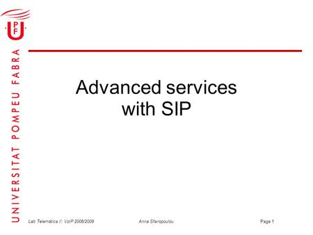 Lab Telemàtica II: VoIP 2008/2009 Anna Sfairopoulou Page 1 Advanced services with SIP.