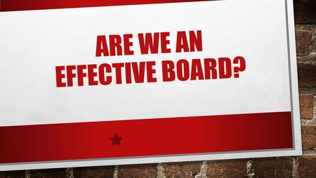 ARE WE AN EFFECTIVE BOARD?. What is the Bottom Line of First Wesleyan Church? As a Church board we need to determine what the bottom line is? Why does.
