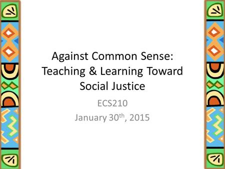 Against Common Sense: Teaching & Learning Toward Social Justice