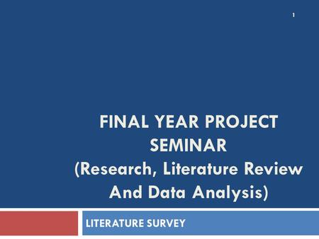 FINAL YEAR PROJECT SEMINAR (Research, Literature Review And Data Analysis) LITERATURE SURVEY.