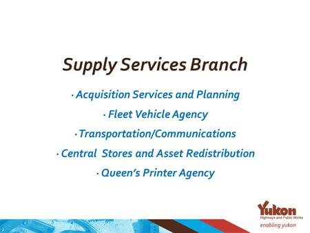 Supply Services Branch · Acquisition Services and Planning · Fleet Vehicle Agency · Transportation/Communications · Central Stores and Asset Redistribution.