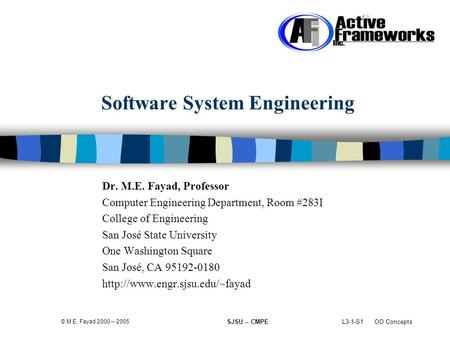 L3-1-S1 OO Concepts © M.E. Fayad 2000 -- 2005 SJSU -- CMPE Software System Engineering Dr. M.E. Fayad, Professor Computer Engineering Department, Room.