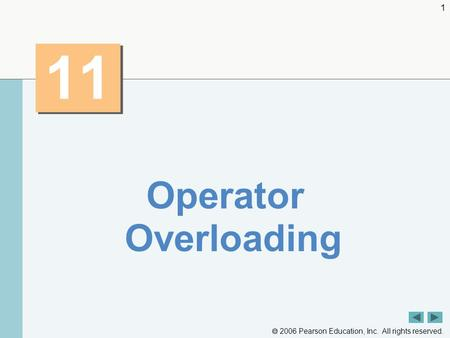  2006 Pearson Education, Inc. All rights reserved. 1 11 Operator Overloading.