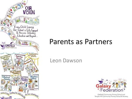 Parents as Partners Leon Dawson. Government Policy In England and Wales, research findings have led to increasing Government interest in how the involvement.
