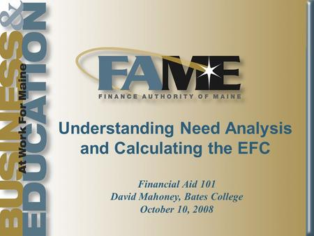Understanding Need Analysis and Calculating the EFC Financial Aid 101 David Mahoney, Bates College October 10, 2008.