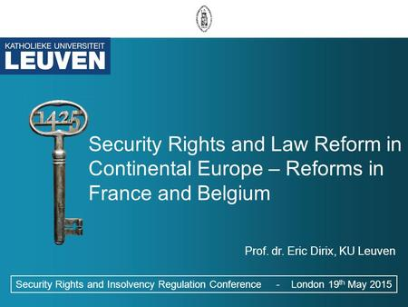 Security Rights and Law Reform in Continental Europe – Reforms in France and Belgium Security Rights and Insolvency Regulation Conference - London 19 th.