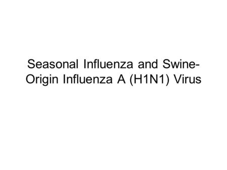 Seasonal Influenza and Swine-Origin Influenza A (H1N1) Virus