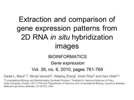Extraction and comparison of gene expression patterns from 2D RNA in situ hybridization images BIOINFORMATICS Gene expression Vol. 26, no. 6, 2010, pages.