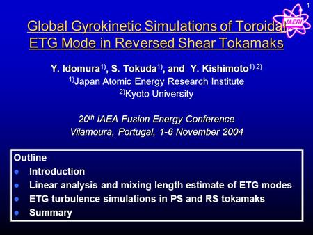 1 Global Gyrokinetic Simulations of Toroidal ETG Mode in Reversed Shear Tokamaks Y. Idomura, S. Tokuda, and Y. Kishimoto Y. Idomura 1), S. Tokuda 1), and.