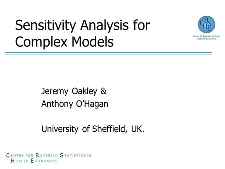 Sensitivity Analysis for Complex Models Jeremy Oakley & Anthony O'Hagan University of Sheffield, UK.