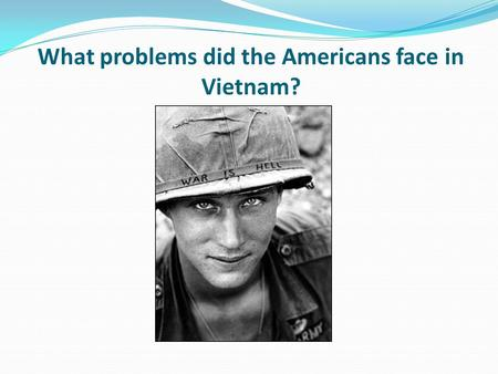 What problems did the Americans face in Vietnam?.