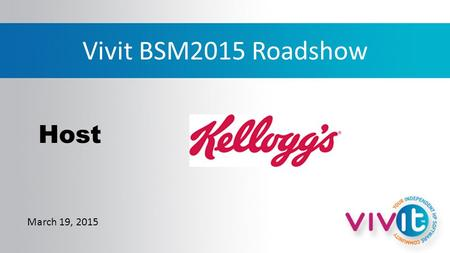 Vivit BSM2015 Roadshow March 19, 2015 Host. Agenda 10:00 AM Registration and Vivit updates, Rocky Pisto, PCI 10:45 AMAppPulse Mobile 11:30 AM Lunch and.