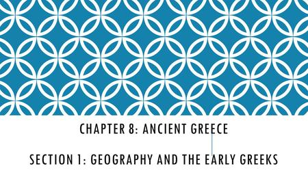 Chapter 8: Ancient Greece Section 1: Geography and the Early Greeks