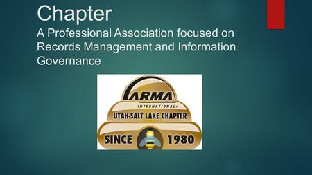 ARMA Utah: Salt Lake Chapter A Professional Association focused on Records Management and Information Governance.