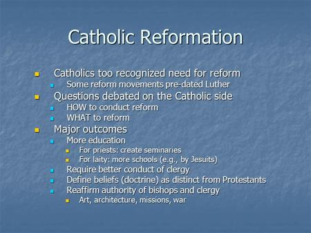 Catholic Reformation Catholics too recognized need for reform Catholics too recognized need for reform Some reform movements pre-dated Luther Some reform.